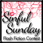 Sinful Sunday Flash Fiction Contest